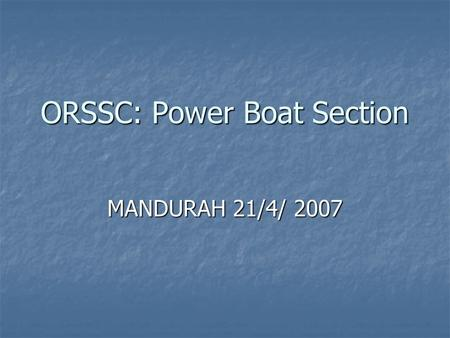 ORSSC: Power Boat Section MANDURAH 21/4/ 2007. The on again, off again Mandurah trip was eventually attended by 3 boats which included about 13 people.