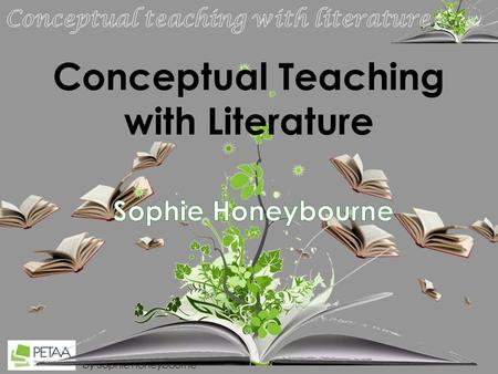By Sophie Honeybourne Conceptual Teaching with Literature.