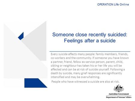 OPERATION Life Online Someone close recently suicided: Feelings after a suicide Every suicide affects many people: family members, friends, co-workers.