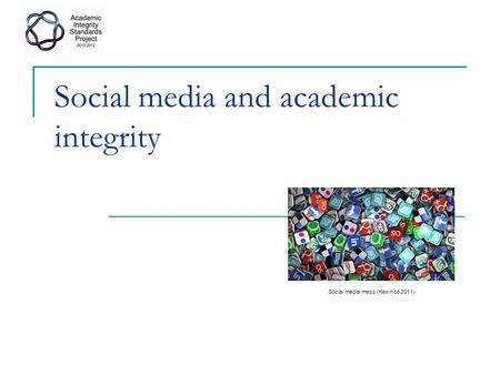 Social media and academic integrity Social media mess (Kexinco 2011)