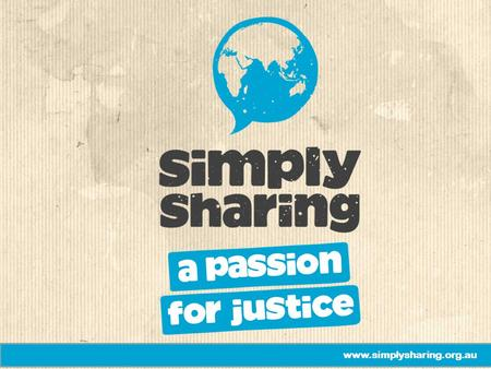 Www.simplysharing.org.au. Our love is not to be just words or mere talk, but something real and active. 1 John 3:18.