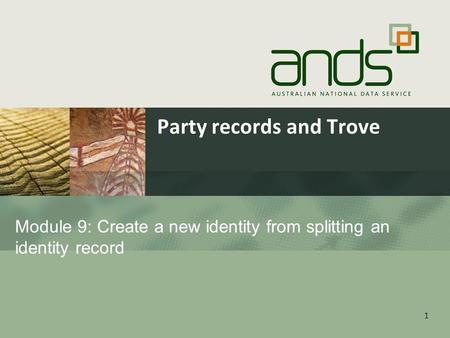 Party records and Trove 1 Module 9: Create a new identity from splitting an identity record.