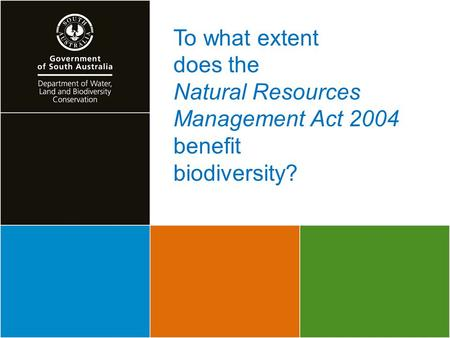 To what extent does the Natural Resources Management Act 2004 benefit biodiversity?