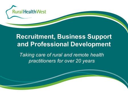 Recruitment, Business Support and Professional Development Taking care of rural and remote health practitioners for over 20 years.