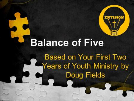 Balance of Five Based on Your First Two Years of Youth Ministry by Doug Fields.