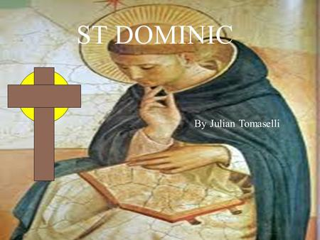By Julian Tomaselli ST DOMINIC. Born: 1170 Death: 21st December 1218 Canonised: July 13, 1234.