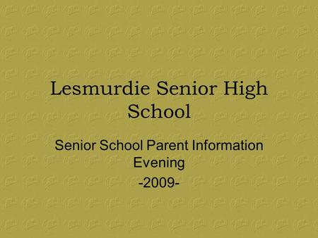 Lesmurdie Senior High School Senior School Parent Information Evening -2009-