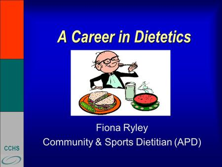 CCHS A Career in Dietetics Fiona Ryley Community & Sports Dietitian (APD)