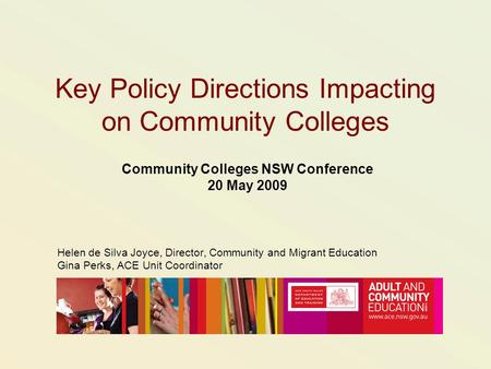 Key Policy Directions Impacting on Community Colleges Community Colleges NSW Conference 20 May 2009 Helen de Silva Joyce, Director, Community and Migrant.