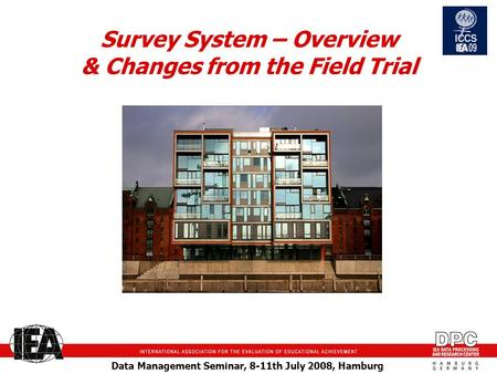 Data Management Seminar, 8-11th July 2008, Hamburg Survey System – Overview & Changes from the Field Trial.