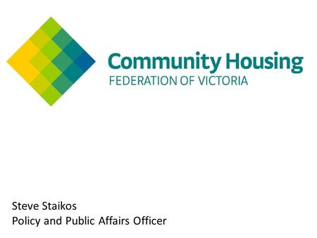 Steve Staikos Policy and Public Affairs Officer. What Is Community Housing Community housing is defined as rental housing provided by a not-for-profit.