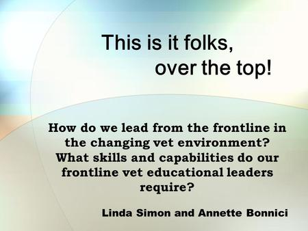 This is it folks, over the top! How do we lead from the frontline in the changing vet environment? What skills and capabilities do our frontline vet educational.