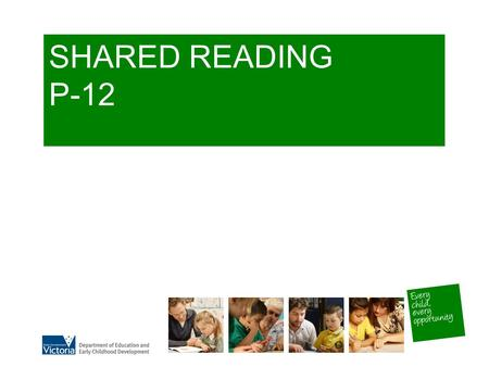 SHARED READING P-12. Effective Reading Instruction Teachers must have: Knowledge of reading curriculum Knowledge about learners- What do they do and what.