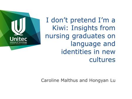I don't pretend I'm a Kiwi: Insights from nursing graduates on language and identities in new cultures Caroline Malthus and Hongyan Lu.