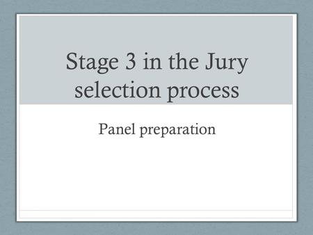 Stage 3 in the Jury selection process Panel preparation.