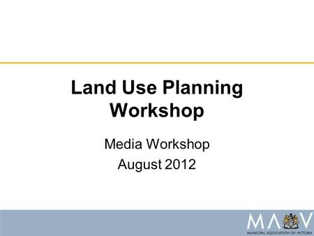 Land Use Planning Workshop Media Workshop August 2012.