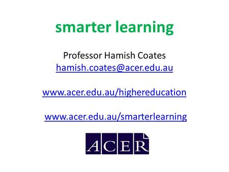 Smarter learning Professor Hamish Coates