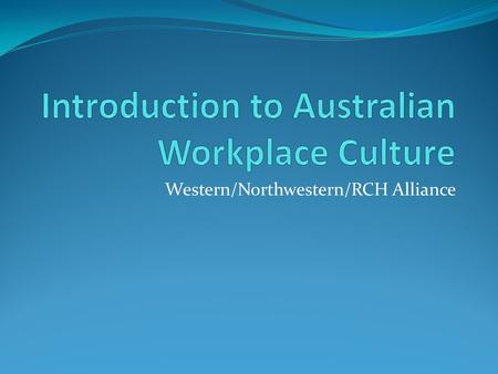 Western/Northwestern/RCH Alliance. Aims Be aware of the importance of culture Be able to identify cultural barriers to communication Learn strategies.