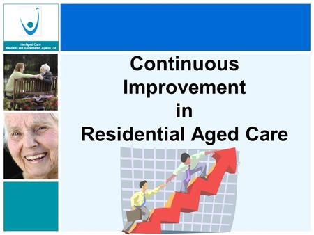 The Aged Care Standards and Accreditation Agency Ltd Continuous Improvement in Residential Aged Care.