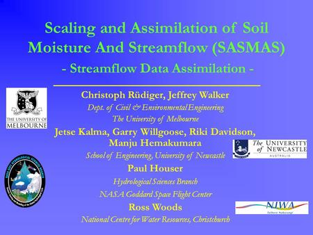 Scaling and Assimilation of Soil Moisture And Streamflow (SASMAS) - Streamflow Data Assimilation - Christoph Rüdiger, Jeffrey Walker Dept. of Civil & Environmental.