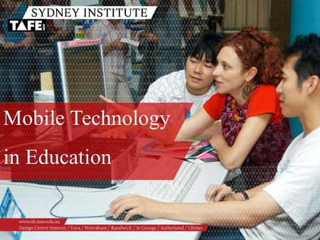 Mobile Technology in Education. Ambition in Action www.sit.nsw.edu.au Mobile Technology in Education Getting the message across ANYWHERE, ANYTIME…