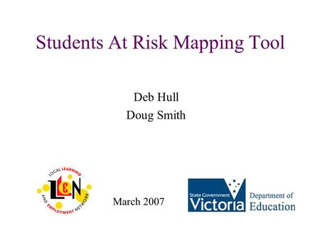Students At Risk Mapping Tool Deb Hull Doug Smith March 2007.