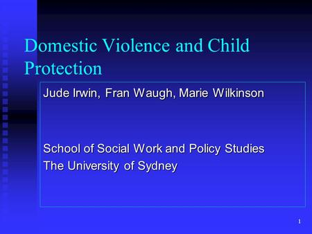 1 Domestic Violence and Child Protection Jude Irwin, Fran Waugh, Marie Wilkinson School of Social Work and Policy Studies The University of Sydney.