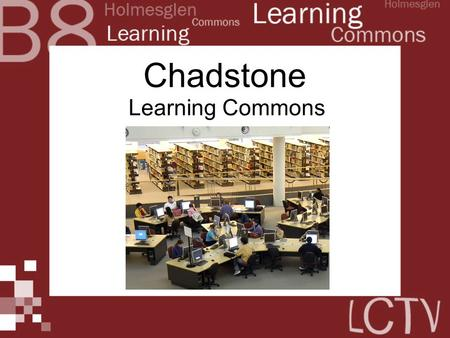 Chadstone Learning Commons. Where the Library… ...meets the Information Age.