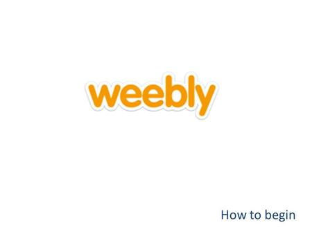 How to begin. Step 1 Create a free account with weebly by logging in with Facebook, or using an email and password you choose.