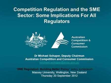 "Dr Michael Schaper, Deputy Chairman Australian Competition and Consumer Commission ""SME Regulation: Building Better Policy"""