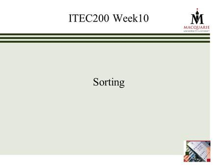 ITEC200 Week10 Sorting. www.ics.mq.edu.au/p pdp 2 Learning Objectives – Week10 Sorting (Chapter10) By working through this chapter, students should: Learn.