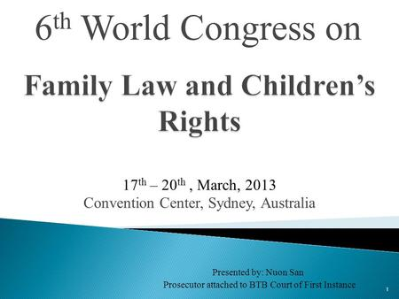 6 th World Congress on 1 17 th – 20 th, March, 2013 Convention Center, Sydney, Australia Presented by: Nuon San Prosecutor attached to BTB Court of First.