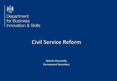 1 Civil Service Reform Martin Donnelly Permanent Secretary.