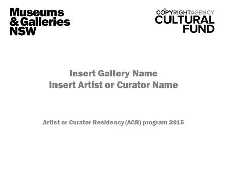 Insert Gallery Name Insert Artist or Curator Name Artist or Curator Residency (ACR) program 2015.