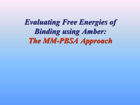 Evaluating Free Energies of Binding using Amber: The MM-PBSA Approach.