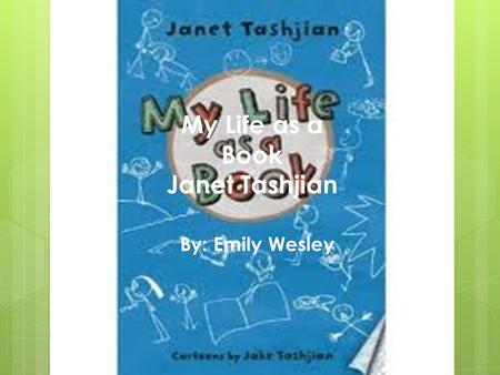 My Life as a Book Janet Tashjian By: Emily Wesley.