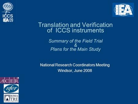 Translation and Verification of ICCS instruments Summary of the Field Trial & Plans for the Main Study National Research Coordinators Meeting Windsor,