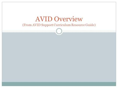 AVID Overview (From AVID Support Curriculum Resource Guide)