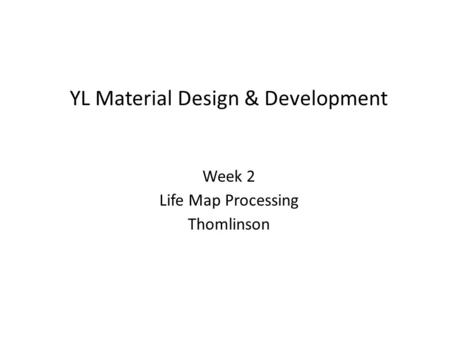 YL Material Design & Development Week 2 Life Map Processing Thomlinson.