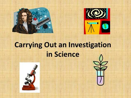 Carrying Out an Investigation in Science
