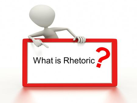 What is Rhetoric ?. Rhetoric The art or study of using language effectively and persuasively. The art of finding and analyzing all the choices involving.