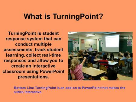 TurningPoint is student response system that can conduct multiple assessments, track student learning, collect real-time responses and allow you to create.