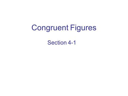 Congruent Figures Section 4-1. Solve each equation. 1.x + 6 = 252.x + 7 + 13 = 33 3.5x = 5404.x + 10 = 2x 5.For the triangle at the right, use the Triangle.