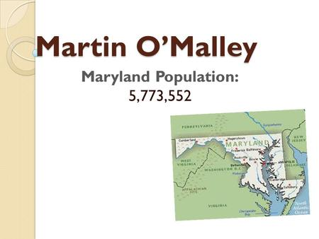 Martin O'Malley Martin O'Malley Maryland Population: 5,773,552.