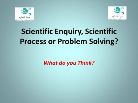 Scientific Enquiry, Scientific Process or Problem Solving?