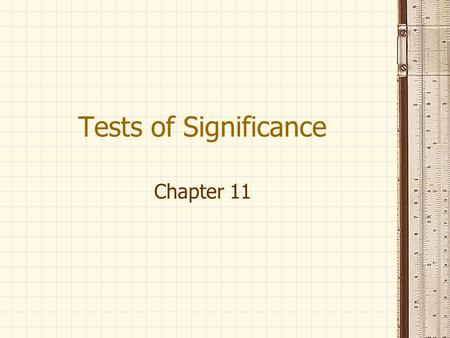 Tests of Significance Chapter 11. Confidence intervals are used to estimate a population parameter. Tests of significance assess the evidence provided.