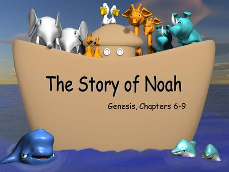 Genesis, Chapters 6-9 In the time of Noah people argued a lot and kept doing bad things. The world was full of hate and everyone had forgotten about.