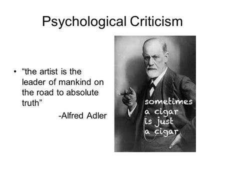 "Psychological Criticism ""the artist is the leader of mankind on the road to absolute truth"" -Alfred Adler."