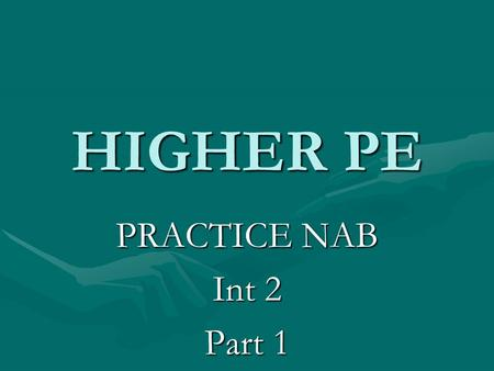 HIGHER PE PRACTICE NAB Int 2 Part 1. OUTCOME 1 –Explain performance in an activity Activity selected is BADMINTONActivity selected is BADMINTON Question.