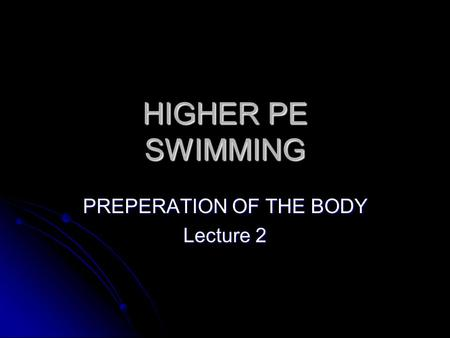 HIGHER PE SWIMMING PREPERATION OF THE BODY Lecture 2.